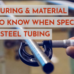 Manufacturing & Material Options to Know When Specifying Stainless Steel Tubing